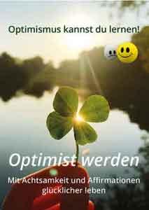 Optimist werden Mit Achtsamkeit und Affirmationen glücklicher leben